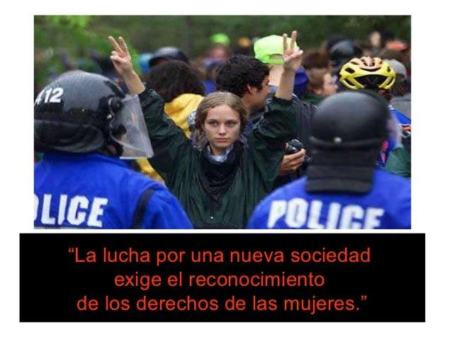 """""""La lucha por una nueva sociedad      exige el reconocimiento de los derechos de las mujeres."""""""