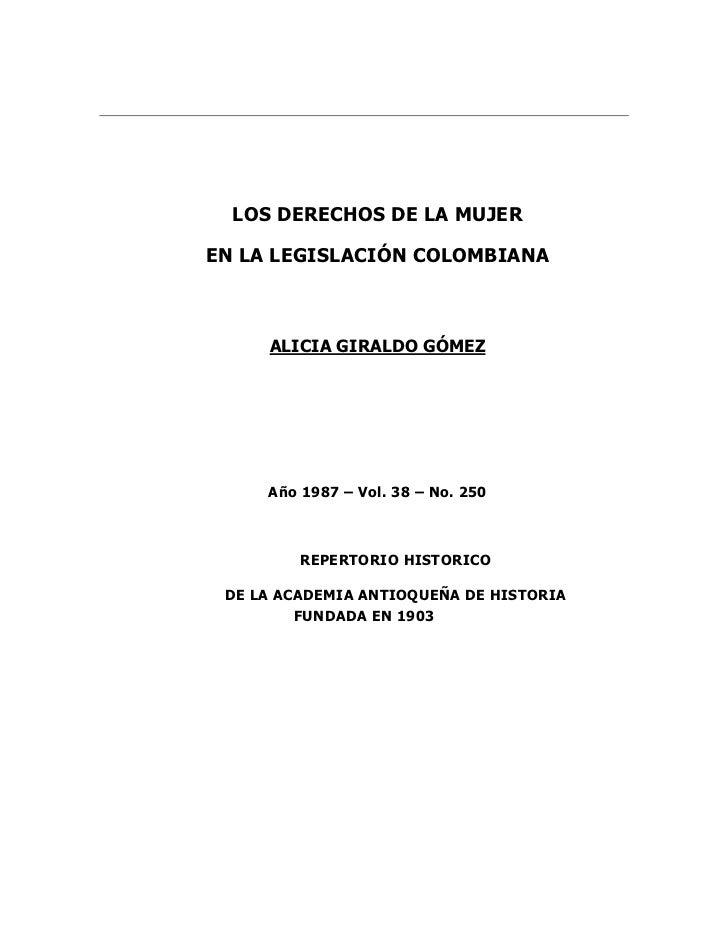 LOS DERECHOS DE LA MUJEREN LA LEGISLACIÓN COLOMBIANA     ALICIA GIRALDO GÓMEZ     Año 1987 – Vol. 38 – No. 250         REP...