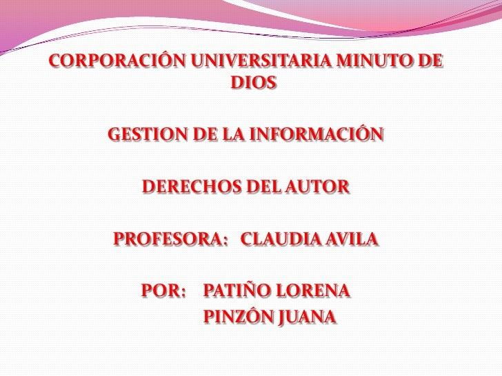 CORPORACIÓN UNIVERSITARIA MINUTO DE DIOS<br />GESTION DE LA INFORMACIÓN<br />DERECHOS DEL AUTOR <br />PROFESORA:   CLAUDIA...
