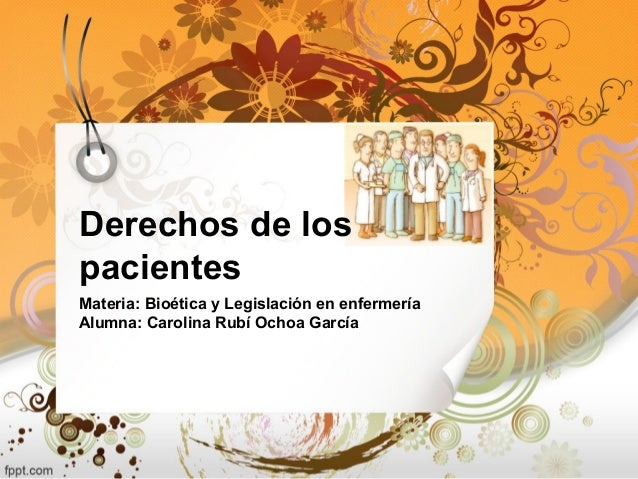 Derechos de lospacientesMateria: Bioética y Legislación en enfermeríaAlumna: Carolina Rubí Ochoa García
