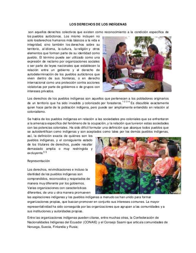 LOS DERECHOS DE LOS INDÍGENASson aquellos derechos colectivos que existen como reconocimiento a la condición específica de...
