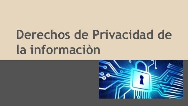 Derechos de Privacidad de la informaciòn