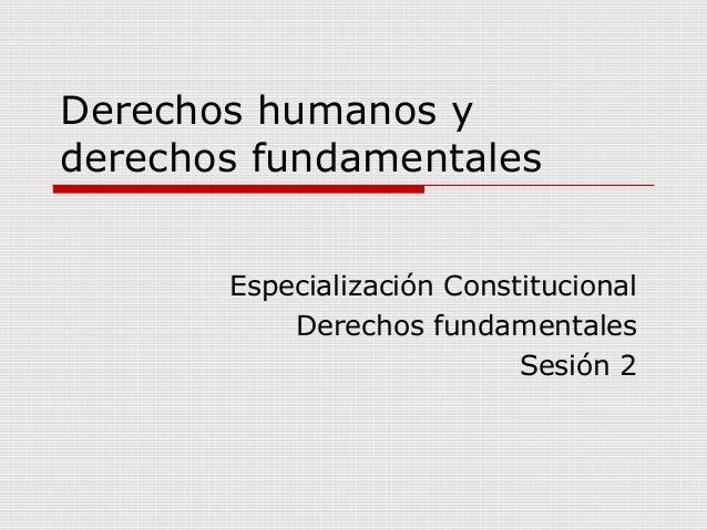 Derechos humanos yderechos fundamentalesEspecialización ConstitucionalDerechos fundamentalesSesión 2