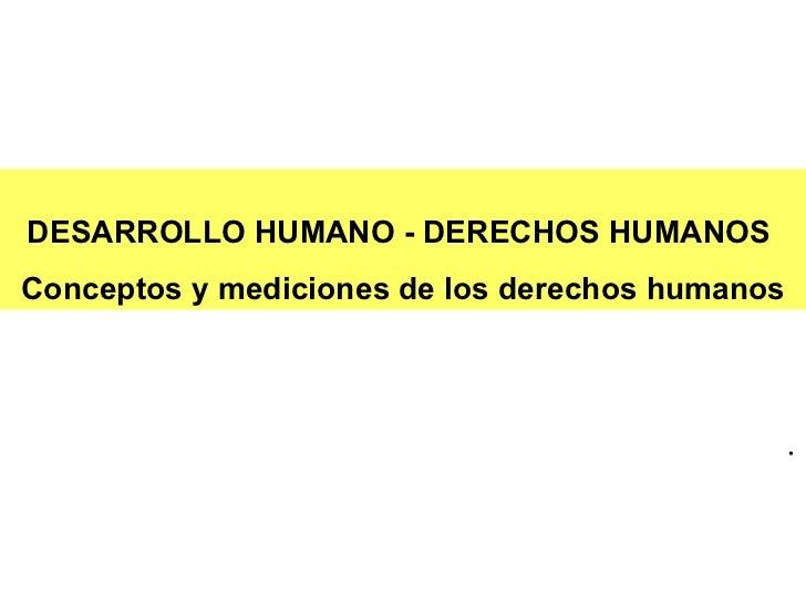 DESARROLLO HUMANO - DERECHOS HUMANOS  Conceptos y mediciones de los derechos humanos