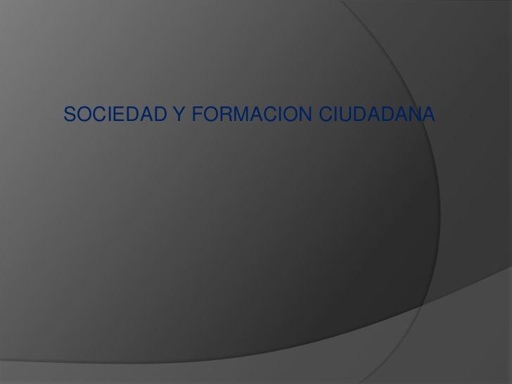 SOCIEDAD Y FORMACION CIUDADANA