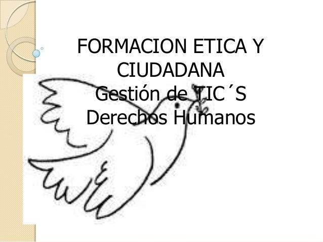 FORMACION ETICA YCIUDADANAGestión de TIC´SDerechos Humanos