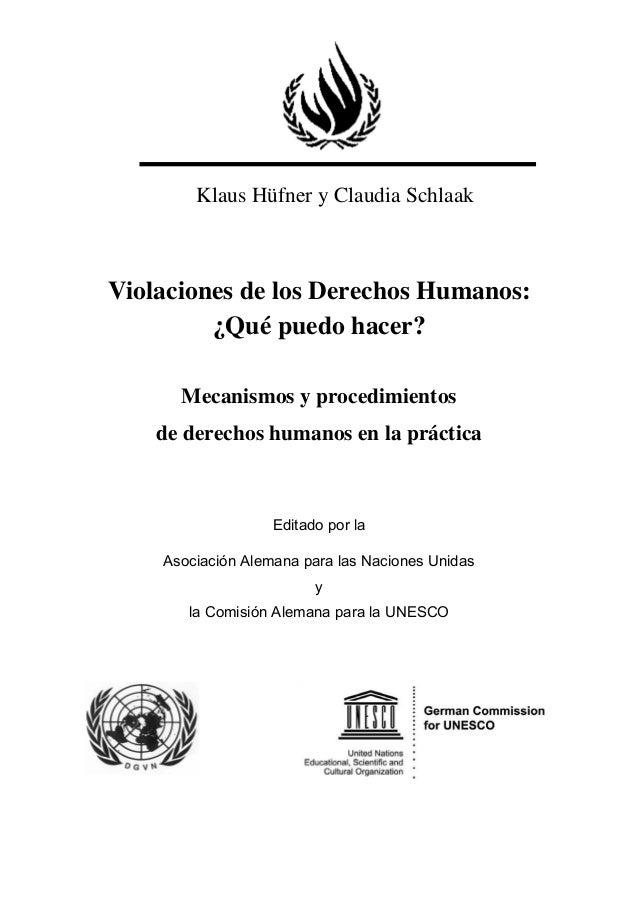 F Klaus Hüfner y Claudia Schlaak Violaciones de los Derechos Humanos: ¿Qué puedo hacer? Mecanismos y procedimientos de der...