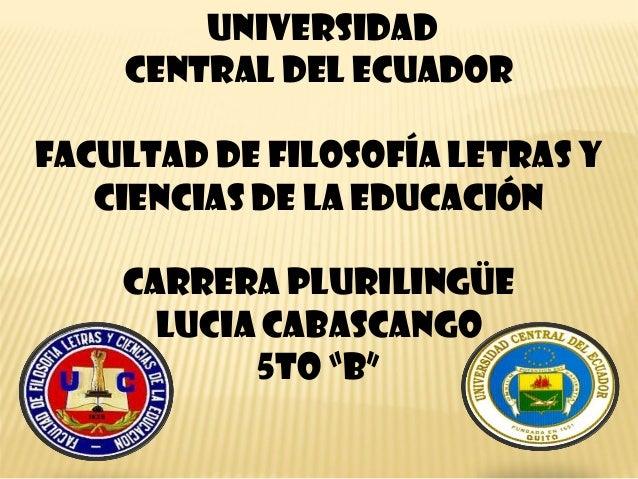 UNIVERSIDAD CENTRAL DEL ECUADOR FACULTAD DE FILOSOFÍA LETRAS Y CIENCIAS DE LA EDUCACIÓN CARRERA PLURILINGÜE LUCIA CABASCAN...