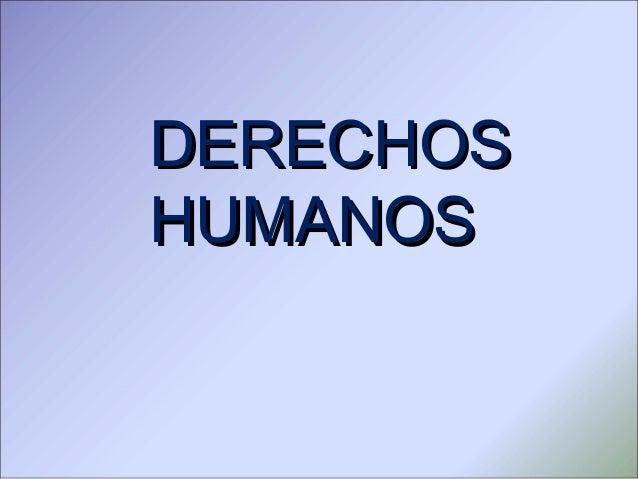 DERECHOSDERECHOS HUMANOSHUMANOS