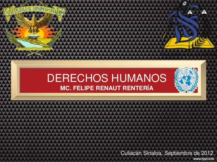 DERECHOS HUMANOS MC. FELIPE RENAUT RENTERÍA                 Culiacán Sinaloa, Septiembre de 2012