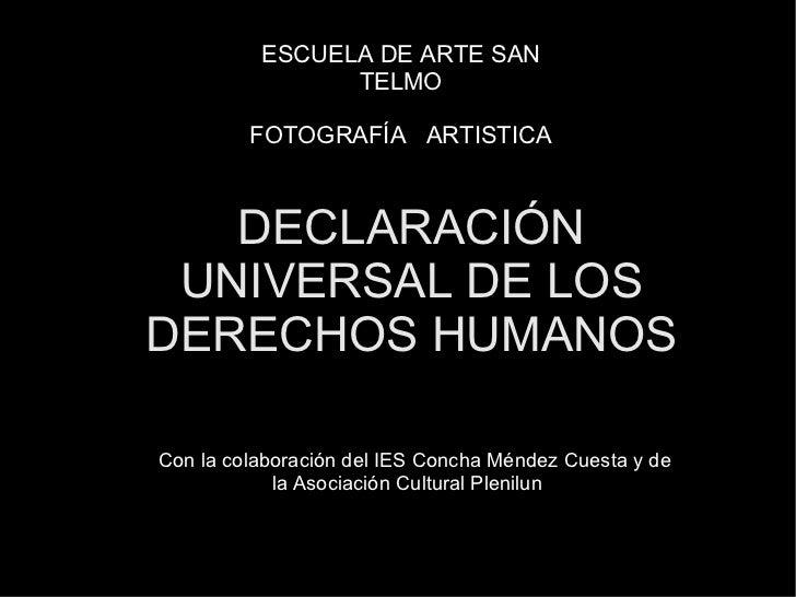 ESCUELA DE ARTE SAN                TELMO         FOTOGRAFÍA ARTISTICA   DECLARACIÓN UNIVERSAL DE LOSDERECHOS HUMANOSCon la...