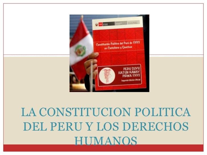 LA CONSTITUCION POLITICA DEL PERU Y LOS DERECHOS HUMANOS<br />