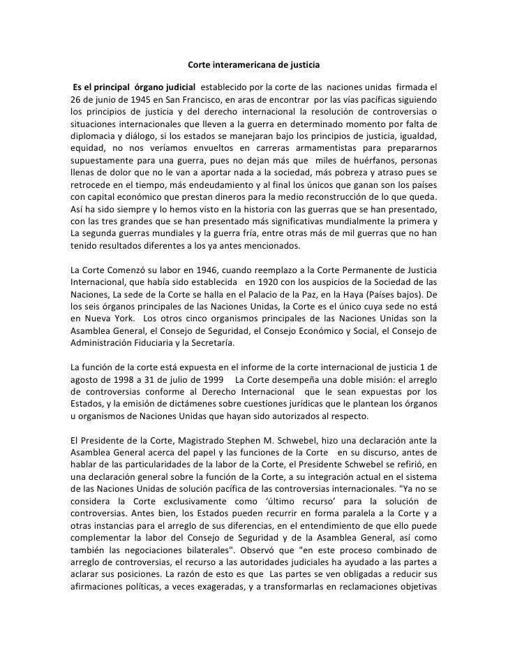 Corte interamericana de justicia <br /> Es el principal  órgano judicial  establecido por la corte de las  naciones unidas...