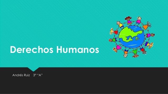 """Derechos Humanos  Andrés Ruiz 3° """"A"""""""
