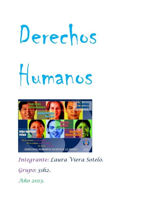 Derechos Humanos Integrante: Laura Viera Sotelo. Grupo: 3sh2. Año 2013.