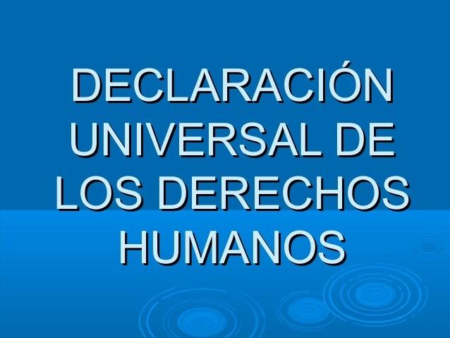DECLARACIÓNDECLARACIÓNUNIVERSAL DEUNIVERSAL DELOS DERECHOSLOS DERECHOSHUMANOSHUMANOS