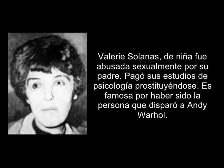 Valerie Solanas, de niña fue abusada sexualmente por su padre. Pagó sus estudios de psicología prostituyéndose. Es famosa ...