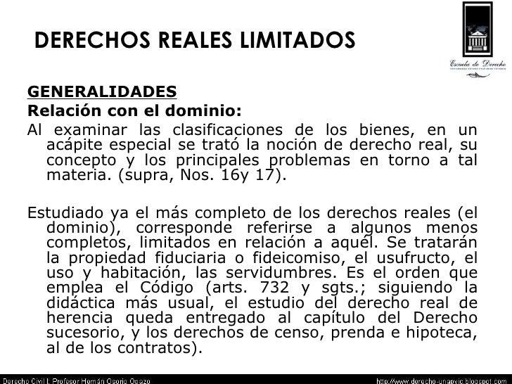 DERECHOS REALES LIMITADOS <ul><li>GENERALIDADES </li></ul><ul><li>Relación con el dominio: </li></ul><ul><li>Al examinar l...
