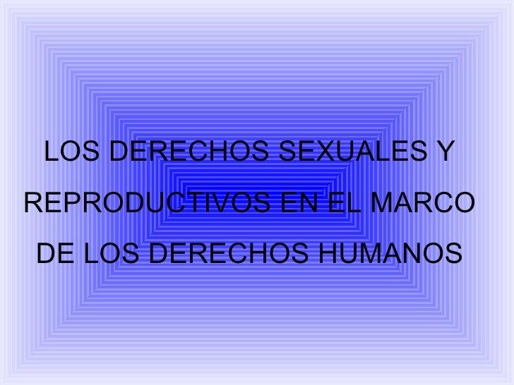 LOS DERECHOS SEXUALES Y REPRODUCTIVOS EN EL MARCO DE LOS DERECHOS HUMANOS