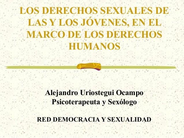 LOS DERECHOS SEXUALES DE LAS Y LOS JÓVENES, EN EL MARCO DE LOS DERECHOS        HUMANOS    Alejandro Uriostegui Ocampo     ...