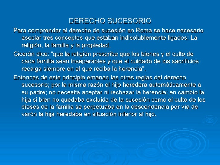 DERECHO SUCESORIO <ul><li>Para comprender el derecho de sucesión en Roma se hace necesario asociar tres conceptos que esta...