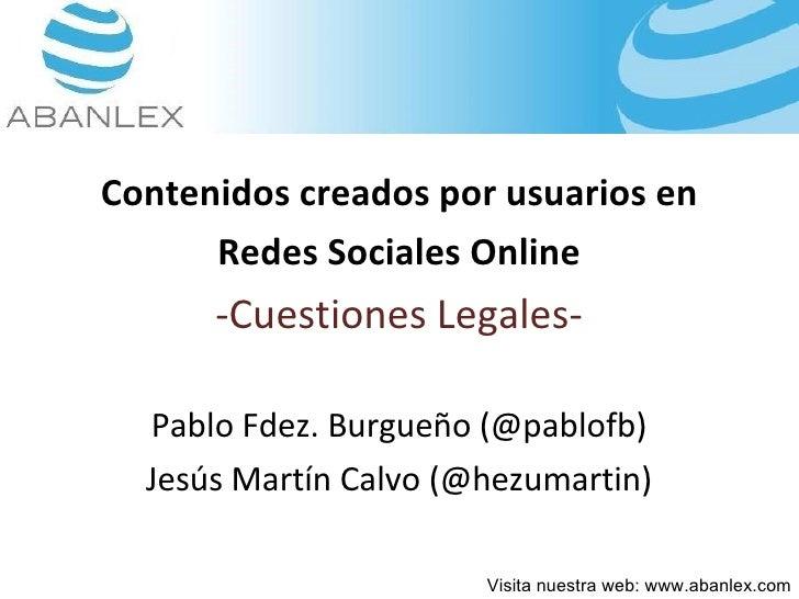 <ul><li>Contenidos creados por usuarios en </li></ul><ul><li>Redes Sociales Online </li></ul><ul><li>-Cuestiones Legales- ...