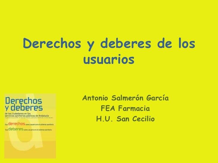 Derechos y deberes de los        usuarios        Antonio Salmerón García             FEA Farmacia           H.U. San Cecilio