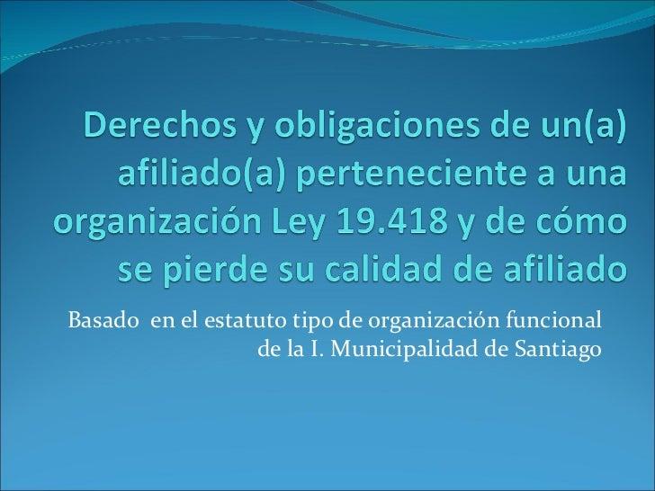 Basado  en el estatuto tipo de organización funcional de la I. Municipalidad de Santiago