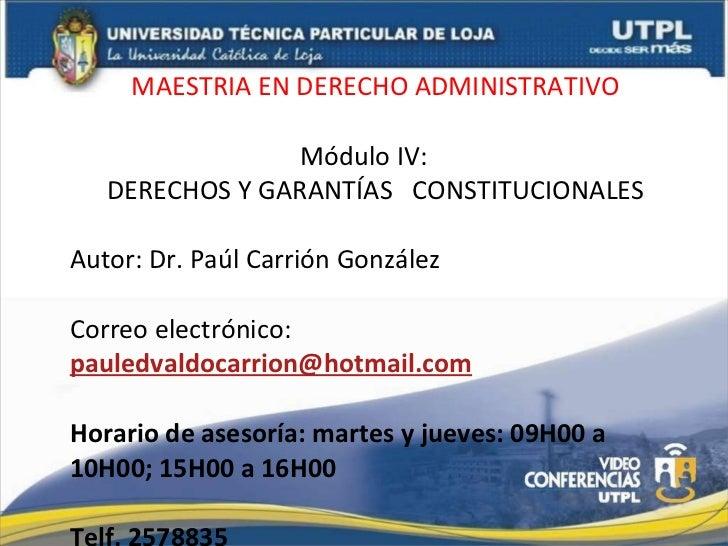 MAESTRIA EN DERECHO ADMINISTRATIVO Módulo IV: DERECHOS Y GARANTÍAS  CONSTITUCIONALES Autor: Dr. Paúl Carrión González Corr...