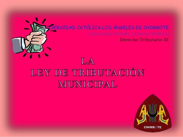 UNIVERSIDAD CATÓLICA LOS ÁNGELES DE CHIMBOTE Facultad de Derecho y Ciencias Políticas Derecho Tributario III