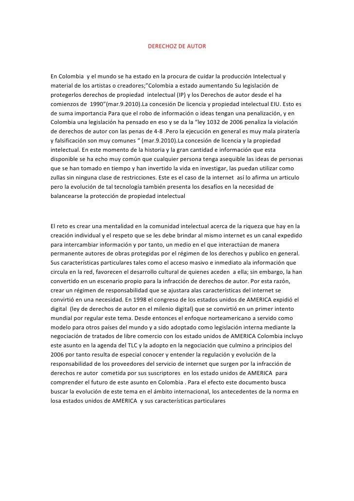 DERECHOZ DE AUTOR<br />En Colombia  y el mundo se ha estado en la procura de cuidar la producción Intelectual y material d...