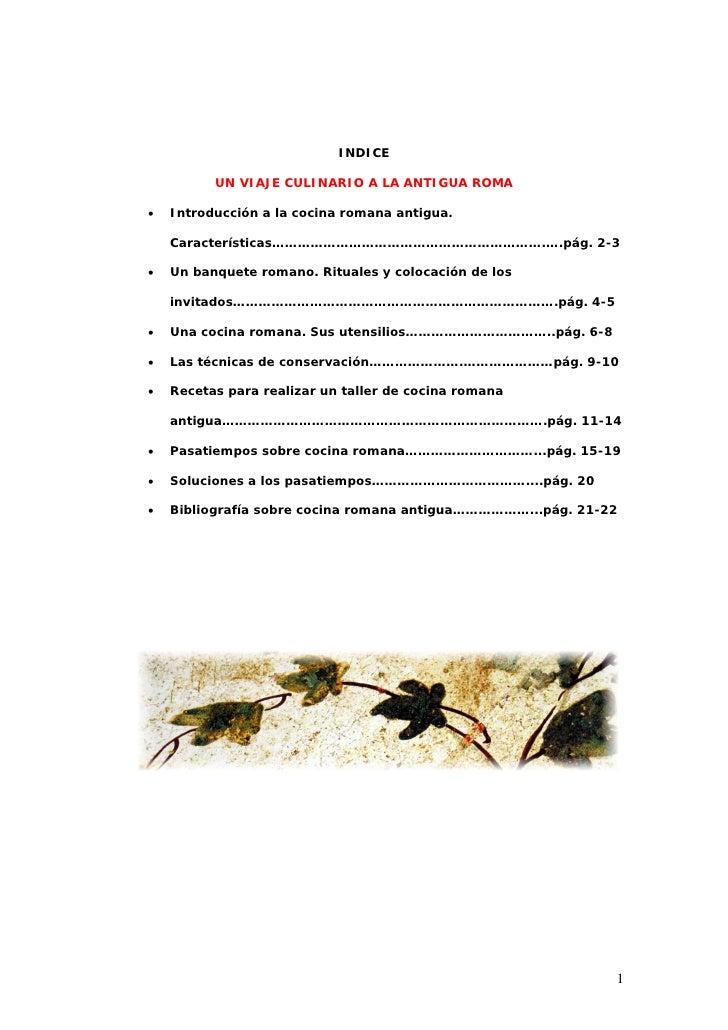 INDICE          UN VIAJE CULINARIO A LA ANTIGUA ROMA•   Introducción a la cocina romana antigua.    Características…………………...