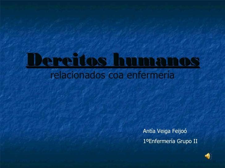 Dereitos humanos   relacionados coa enfermería Antía Veiga Feijoó 1ºEnfermería Grupo II