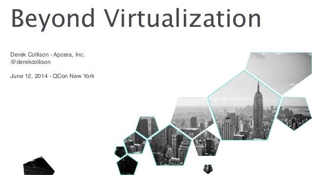 Derek Collison - Apcera, Inc.! @derekcollison! ! June 12, 2014 - QCon New York Beyond Virtualization