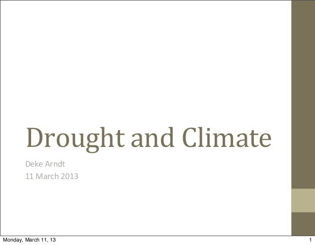 Drought	  and	  Climate        Deke	  Arndt        11	  March	  2013Monday, March 11, 13                1