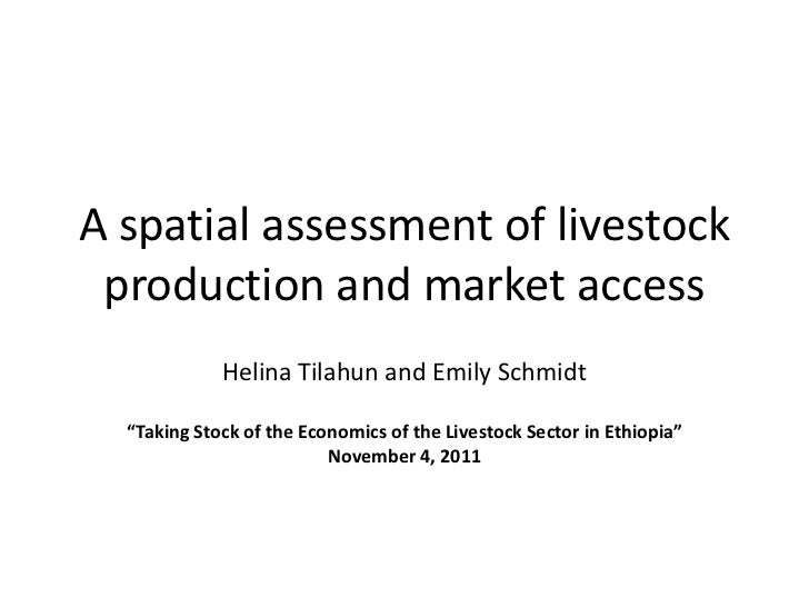 """A spatial assessment of livestock production and market access             Helina Tilahun and Emily Schmidt  """"Taking Stock..."""