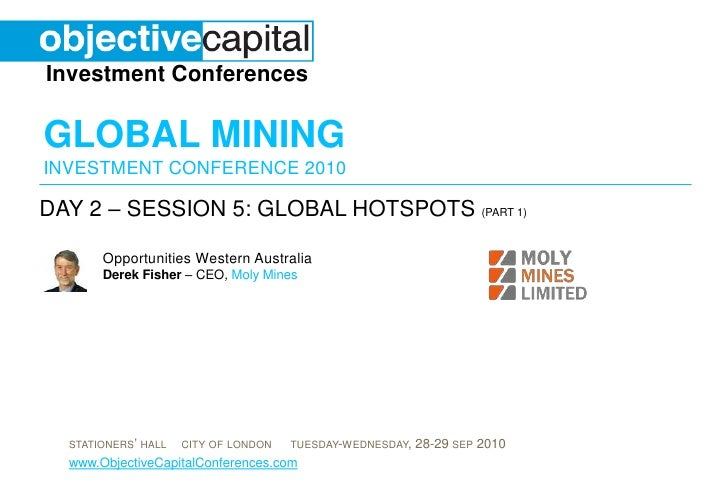 day 2 – session 5: Global hotspots (part 1)<br />Opportunities Western Australia Derek Fisher– CEO,Moly Mines<br />
