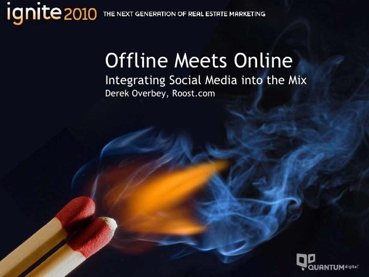 Offline Meets OnlineIntegrating Social Media into the MixDerek Overbey, Roost.com<br />