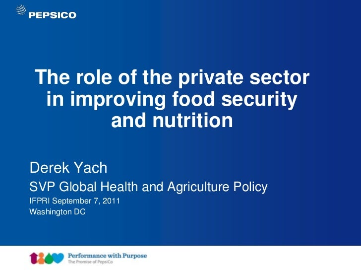 The role of the private sector  in improving food security         and nutritionDerek YachSVP Global Health and Agricultur...