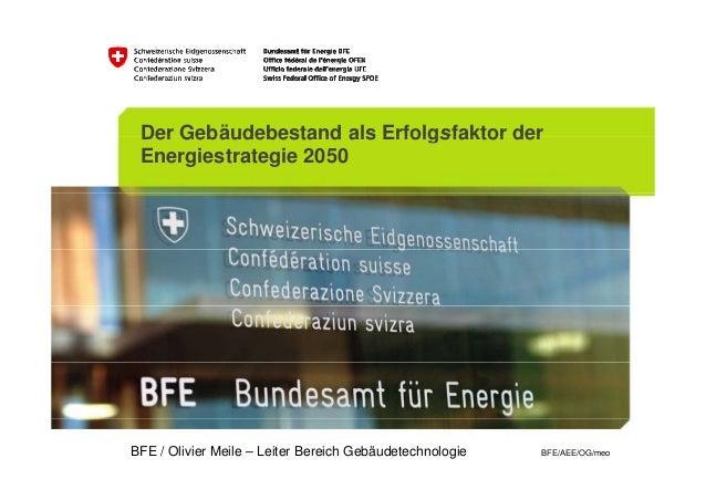 Der Gebäudebestand als Erfolgsfaktor der Energiestrategie 2050BFE / Olivier Meile – Leiter Bereich Gebäudetechnologie   BF...