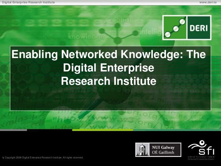 Digital Enterprise Research Institute                                         www.deri.ie       Enabling Networked Knowled...