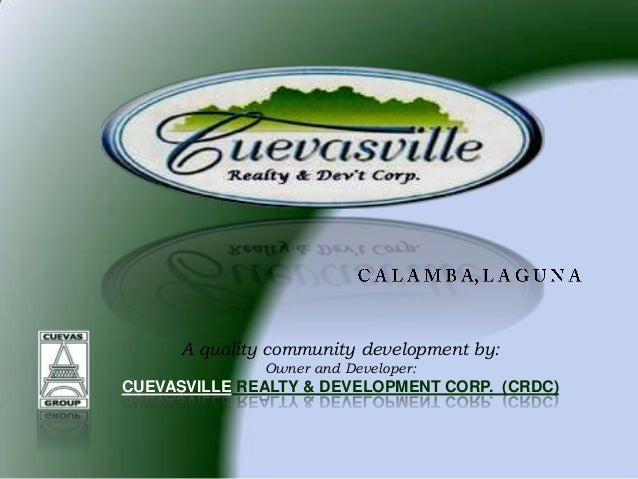A quality community development by:Owner and Developer:CUEVASVILLE REALTY & DEVELOPMENT CORP. (CRDC)
