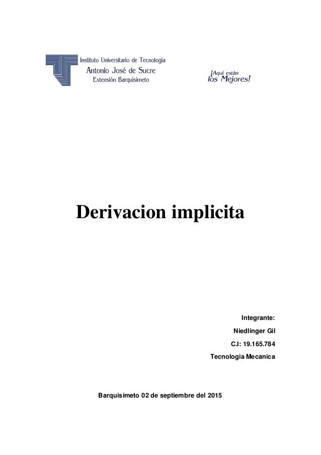 Derivacion implicita Integrante: Niedlinger Gil C.I: 19.165.784 Tecnologia Mecanica Barquisimeto 02 de septiembre del 2015