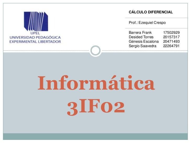 CÁLCULO DIFERENCIAL        Prof.: Ezequiel Crespo        Barrera Frank       17502929        Desided Torres      20157317 ...
