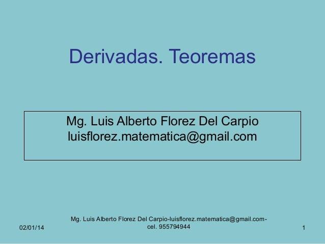 Derivadas. Teoremas Mg. Luis Alberto Florez Del Carpio luisflorez.matematica@gmail.com  02/01/14  Mg. Luis Alberto Florez ...