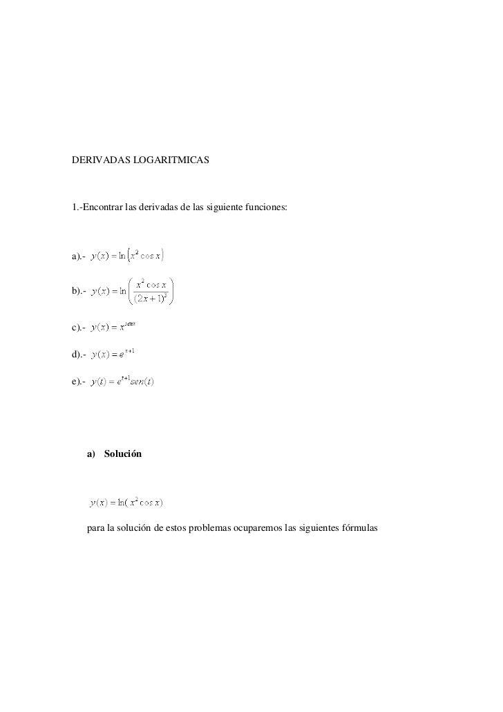 DERIVADAS LOGARITMICAS<br />1.-Encontrar las derivadas de las siguiente funciones:<br /> <br />a).- <br />b).-  <br />c)....