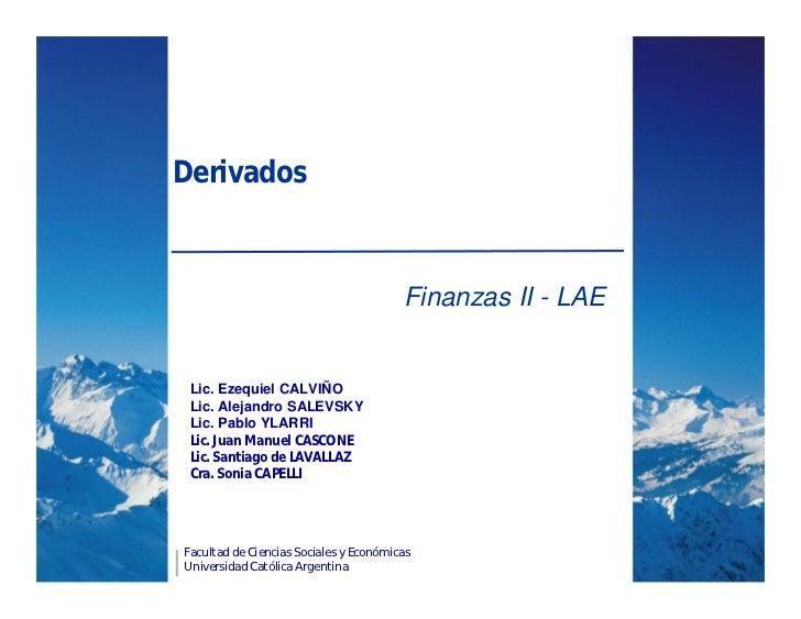 Derivados                                        Finanzas II - LAE Lic. Ezequiel CALVIÑO Lic. Alejandro SALEVSKY Lic. Pabl...