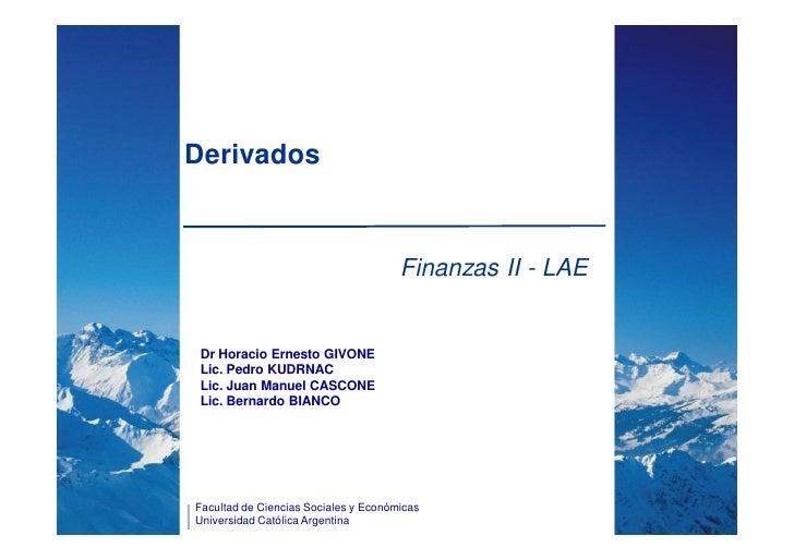 Derivados                                      Finanzas II - LAE Dr Horacio Ernesto GIVONE Lic. Pedro KUDRNAC Lic. Juan Ma...