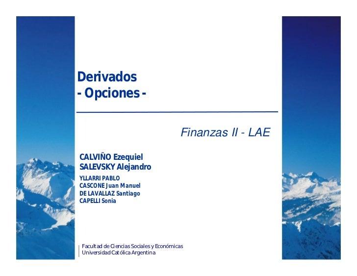 Derivados- Opciones -                                        Finanzas II - LAECALVIÑO EzequielSALEVSKY AlejandroYLLARRI PA...