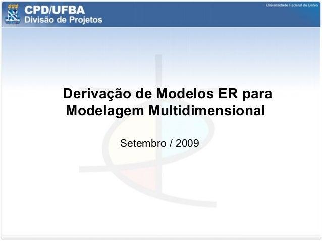 Derivação de Modelos ER para Modelagem Multidimensional Setembro / 2009